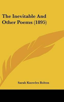 The Inevitable and Other Poems (1895) (Hardcover): Sarah Knowles Bolton