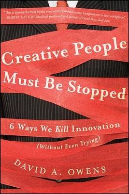 Creative People Must Be Stopped - 6 Ways We Kill Innovation (Without Even Trying) (Electronic book text, 1st edition): David A...