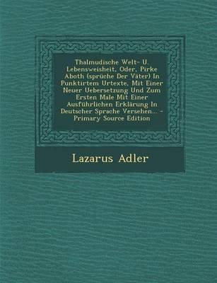 Thalmudische Welt- U. Lebensweisheit, Oder, Pirke Aboth (Spruche Der Vater) in Punktirtem Urtexte, Mit Einer Neuer Uebersetzung...