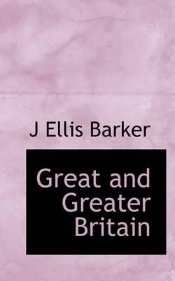 Great and Greater Britain (Paperback): J.Ellis Barker