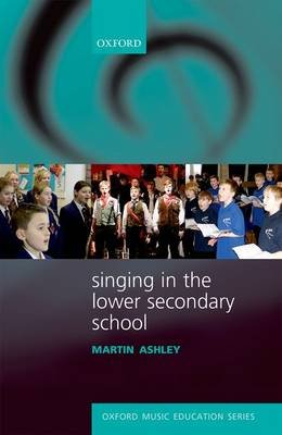 Singing in the Lower Secondary School (Paperback): Martin Ashley