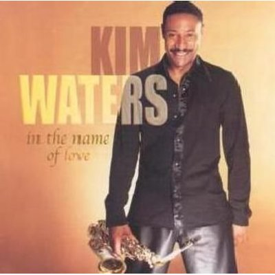 Kim Waters - In the Name of Love (CD): Kim Waters