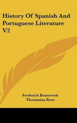 History of Spanish and Portuguese Literature V2 (Hardcover): Frederick Bouterwek