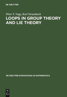 Loops in Group Theory and Lie Theory (Hardcover, Reprint 2011): Peter T. Nagy, Karl Strambach