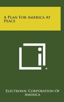 A Plan for America at Peace (Hardcover): Electronic Corporation of America