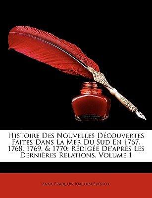 Histoire Des Nouvelles Dcouvertes Faites Dans La Mer Du Sud En 1767, 1768, 1769, & 1770 - Redigee de'Aprs Les Dernires...