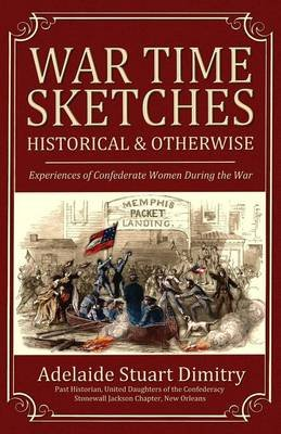War Time Sketches - Historical and Otherwise (Paperback): Adelaide Stewart Dimitry