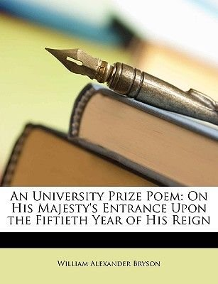 An University Prize Poem - On His Majesty's Entrance Upon the Fiftieth Year of His Reign (Paperback): William Alexander...