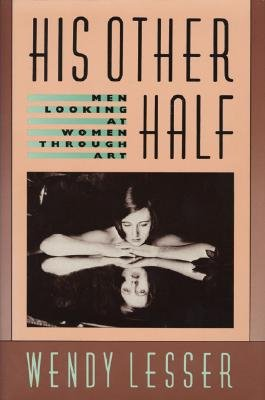 His Other Half - Men Looking at Women Through Art (Hardcover): Wendy Lesser