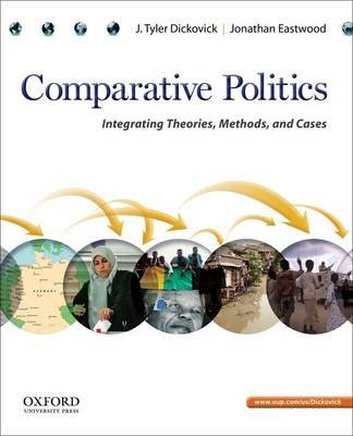 Comparative Politics - Integrating Theories, Methods, and Cases (Paperback, New): J. Tyler Dickovick, Jonathan Eastwood