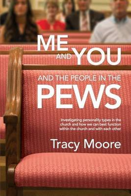 Me and You and the People in the Pews (Paperback): Tracy Moore