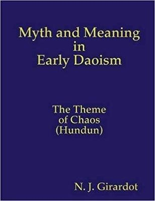 Myth and Meaning in Early Daoism - The Theme of Chaos (hundun) (Paperback, Pines PR REV ed.): N. J. Girardot