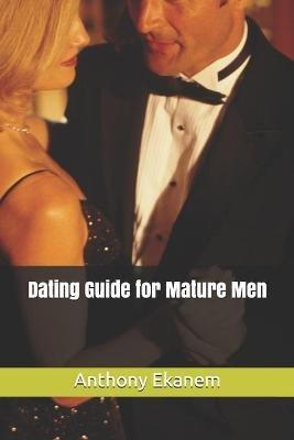 Dating Guide for Mature Men (Paperback): Anthony Ekanem