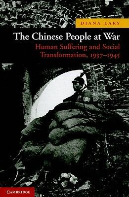 The Chinese People at War - Human Suffering and Social Transformation, 1937-1945 (Paperback): Diana Lary