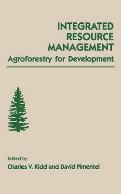 Integrated Resource Management - Agroforestry for Development (Hardcover): Charles V. Kidd, David Pimentel