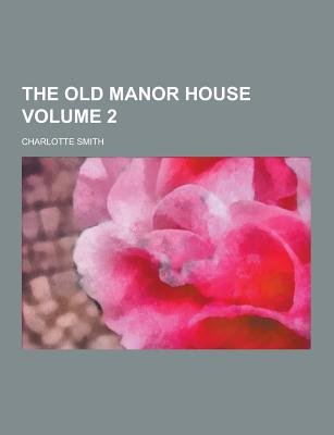 The Old Manor House Volume 2 (Paperback): Charlotte Smith