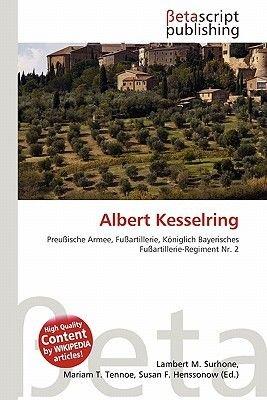 Albert Kesselring (English, German, Paperback): Lambert M. Surhone, Mariam T. Tennoe, Susan F. Henssonow