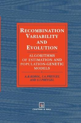 Recombination Variability and Evolution - Algorithms of Estimation and Population-Genetic Models (Hardcover, 1994 Ed.): A.B....