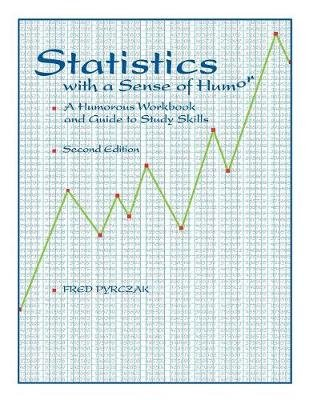 Statistics with a Sense of Humor - A Humorous Workbook & Guide to Study Skills (Paperback, 2nd Revised edition): Fred Pyrczak