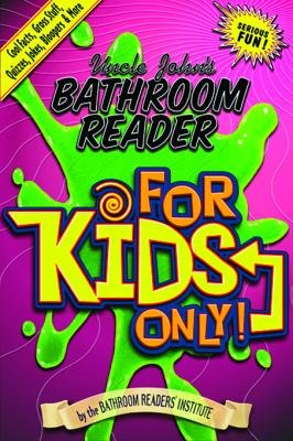 Uncle John's Bathroom Reader for Kids Only! - Cool Facts, Gross Stuff, Quizzes, Jokes, Bloopers, and More (Electronic book...