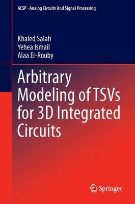 Arbitrary Modeling of TSVs for 3D Integrated Circuits (Hardcover, 2015 ed.): Khaled Salah, Yehea I. Ismail, Alaa El-Rouby