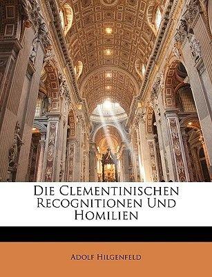 Die Clementinischen Recognitionen Und Homilien Nach Ihrem Ursprung Und Inhalt (English, German, Paperback): Adolf Hilgenfeld