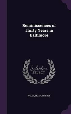 Reminiscences of Thirty Years in Baltimore (Hardcover): Lilian Welsh