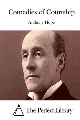 Comedies of Courtship (Paperback): Anthony Hope