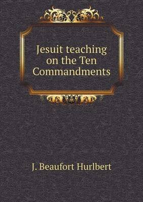 Jesuit Teaching on the Ten Commandments (Paperback): J. Beaufort Hurlbert