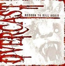 Overcast - Reborn to Kill Again (CD): Overcast
