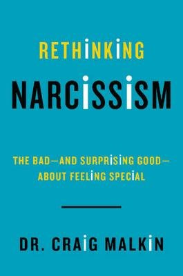 Rethinking Narcissism - The Bad-And Surprising Good-About Feeling Special (Hardcover): Dr Craig Malkin