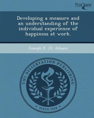 Developing a Measure and an Understanding of the Individual Experience of Happiness at Work (Paperback): Joseph F. Jr. Albano