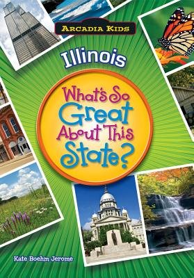 Illinois - What's So Great about This State? (Paperback): Kate Boehm Jerome