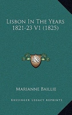 Lisbon in the Years 1821-23 V1 (1825) (Hardcover): Marianne Baillie