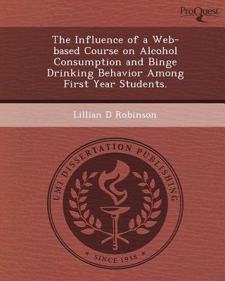 The Influence of a Web-Based Course on Alcohol Consumption and Binge Drinking Behavior Among First Year Students (Paperback):...