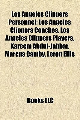 Los Angeles Clippers Personnel - Los Angeles Clippers Coaches, Los Angeles Clippers Players, Kareem Abdul-Jabbar, Marcus Camby,...
