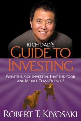 Rich Dad's Guide to Investing - What the Rich Invest in, That the Poor and the Middle Class Do Not! (Paperback): Robert T....