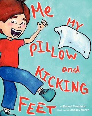 Me, My Pillow and Kicking Feet (Paperback): Robert Creighton