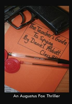 The Teacher's Guide To Spying (Hardcover): Daniel Abbott
