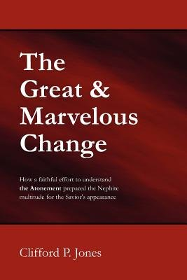The Great & Marvelous Change (Paperback): Clifford P. Jones