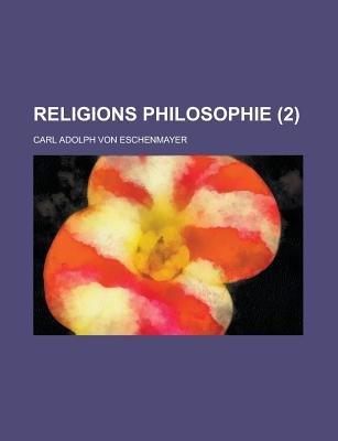 Religions Philosophie (2) (English, German, Paperback): Carl Adolph Von Eschenmayer