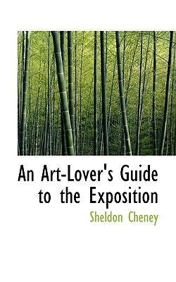 An Art-Lover's Guide to the Exposition (Paperback): Sheldon Cheney