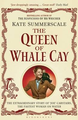 The Queen of Whale Cay - The Extraordinary Story of `Joe' Carstairs, the Fastest Woman on Water (Electronic book text):...