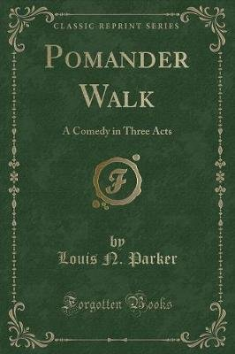 Pomander Walk - A Comedy in Three Acts (Classic Reprint) (Paperback): Louis N. Parker