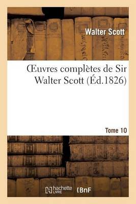 Oeuvres Completes de Sir Walter Scott. Tome 10 (French, Paperback): Walter Scott