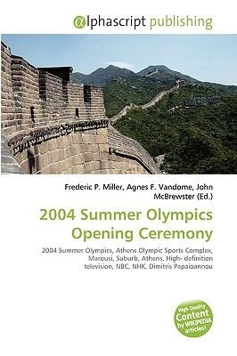 2004 Summer Olympics Opening Ceremony (Paperback): Frederic P. Miller, Agnes F. Vandome, John McBrewster