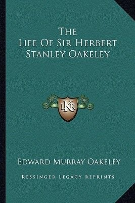 The Life of Sir Herbert Stanley Oakeley (Paperback): Edward Murray Oakeley