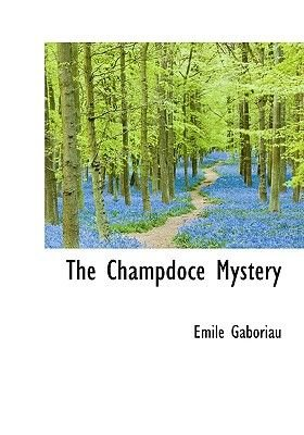 The Champdoce Mystery (Hardcover): Emile Gaboriau