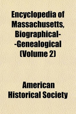 Encyclopedia of Massachusetts, Biographical--Genealogical (Volume 2) (Paperback): American Historical Society