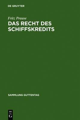 Das Recht Des Schiffskredits - Unter Besonderer Berucksichtigung Des Schiffssachenrechts Und Des Schiffsregisterwesens (German,...